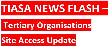 TIASA NEWS FLASH – Tertiary Organisations Site  Access Update